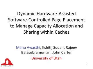 Manu Awasthi , Kshitij Sudan, Rajeev Balasubramonian, John Carter University of Utah