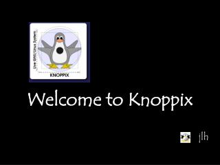 Welcome to Knoppix