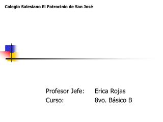 Profesor Jefe:Erica Rojas Curso:8vo. Básico B