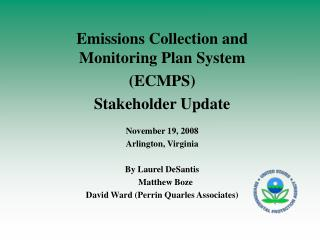 Emissions Collection and Monitoring Plan System  (ECMPS) Stakeholder Update November 19, 2008