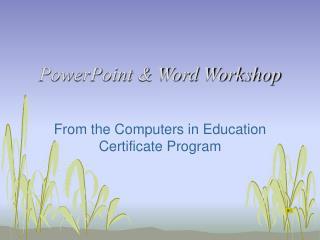 PowerPoint & Word Workshop