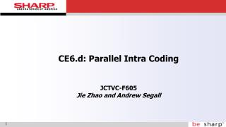 CE6.d: Parallel Intra Coding JCTVC-F605 Jie Zhao and Andrew Segall