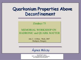 Quarkonium Properties Above Deconfinement