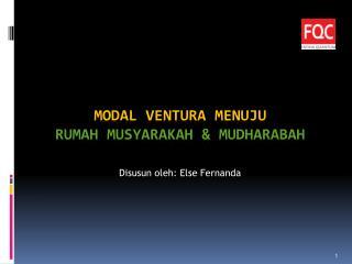 MODAL VENTURA MENUJU RUMAH Musyarakah  &  Mudharabah