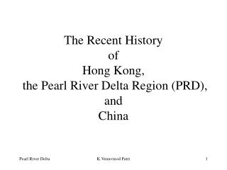 The Recent History  of  Hong Kong,  the Pearl River Delta Region (PRD),  and  China