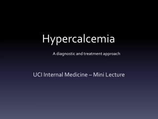 Hypercalcemia 									A diagnostic and treatment approach