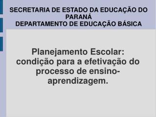 Planejamento Escolar:  condi��o para a efetiva��o do processo de ensino-aprendizagem.