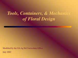 Tools, Containers,  Mechanics of Floral Design