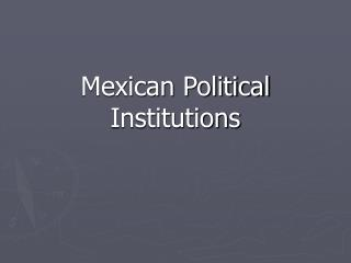 Mexican Political Institutions