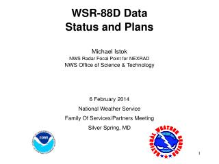 WSR-88D Data Status and Plans Michael Istok NWS Radar Focal Point for NEXRAD
