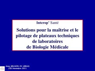 Interop'  Santé Solutions pour la maîtrise et le pilotage de plateaux techniques de laboratoires