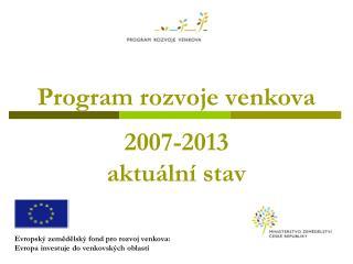 Program rozvoje venkova 2007-2013 aktuální stav