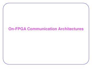 On-FPGA Communication Architectures