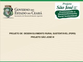 PROJETO DE  DESENVOLVIMENTO RURAL SUSTENTÁVEL (PDRS)  PROJETO SÃO JOSÉ III