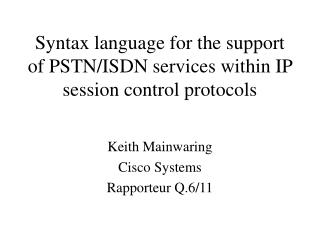 Syntax language for the support of PSTN/ISDN services within IP session control protocols