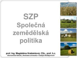 SZP Společná zemědělská politika prof. Ing. Magdaléna Hrabánková, CSc., prof. h.c.