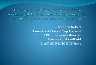 Stephen Kellett Consultant Clinical Psychologist IAPT Programme Director  University of Sheffield