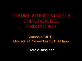 TRAUMI IATROGENI NELLA CHIRURGIA DEL CRISTALLINO Simposio SIETO Giovedi 24 Novembre 2011 Milano