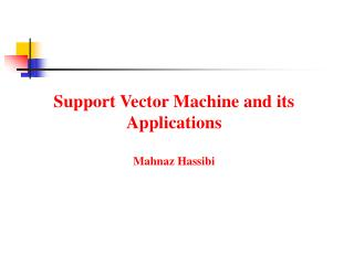 Support Vector Machine and its Applications  Mahnaz Hassibi