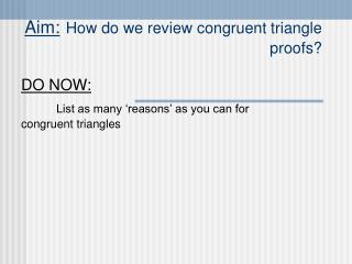 Aim: How do we review congruent triangle proofs?