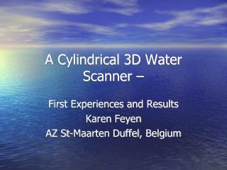 A Cylindrical 3D Water Scanner –