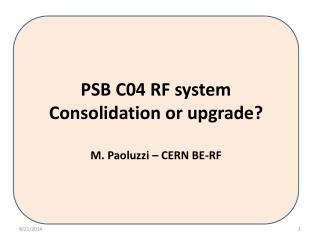 PSB C04 RF system  Consolidation or upgrade? M. Paoluzzi – CERN BE-RF