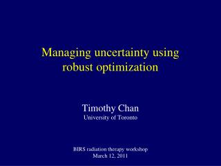Managing uncertainty using  robust optimization