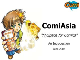 "ComiAsia ""MySpace for Comics"" An Introduction June 2007"