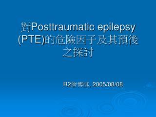 ? Posttraumatic epilepsy (PTE) ????????????