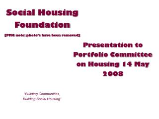 Social Housing Foundation [PMG note: photo's have been removed]
