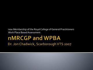 nMRCGP  and WPBA Dr. Jon Chadwick , Scarborough VTS 2007