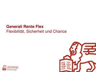 Generali Rente Flex Flexibilität, Sicherheit und Chance