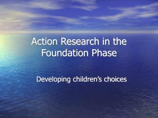 Action Research in the Foundation Phase