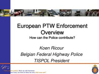 European PTW Enforcement Overview How can the Police contribute?