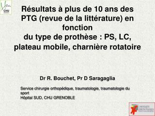 Dr R. Bouchet, Pr D Saragaglia