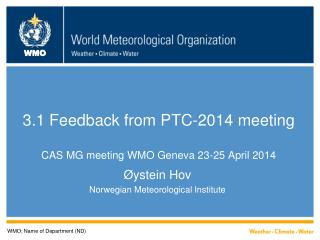 3.1 Feedback from PTC-2014 meeting  CAS MG meeting WMO Geneva 23-25 April 2014