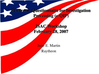 Electronic Questionnaire for Investigation  Processing ( e- QIP)  JSAC Workshop February 28, 2007