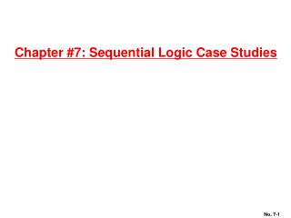 Chapter 7: Sequential Logic Case Studies