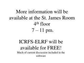 More information will be available at the St. James Room 4 th  floor  7 – 11 pm.