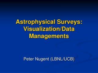 Astrophysical Surveys: Visualization/Data Managements