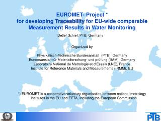 EUROMET- Project * for developing  Traceability  for EU-wide comparable