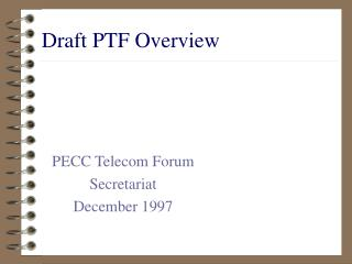 Draft PTF Overview