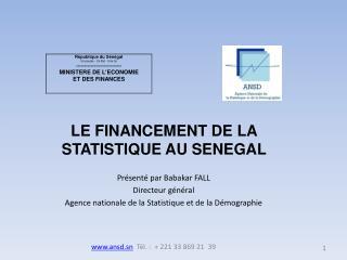 LE FINANCEMENT DE LA STATISTIQUE AU SENEGAL