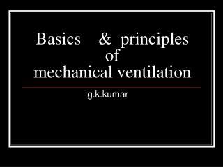 Basics    &  principles of                     mechanical ventilation