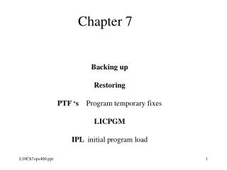 Backing up Restoring PTF 's     Program temporary fixes LICPGM IPL   initial program load