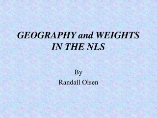 GEOGRAPHY and WEIGHTS IN THE NLS