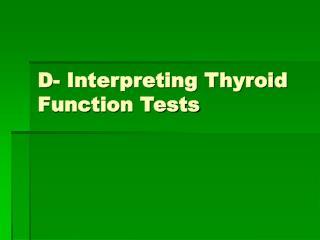 D- Interpreting Thyroid Function Tests