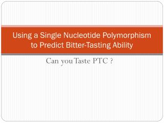 Using a Single Nucleotide Polymorphism to Predict Bitter-Tasting Ability