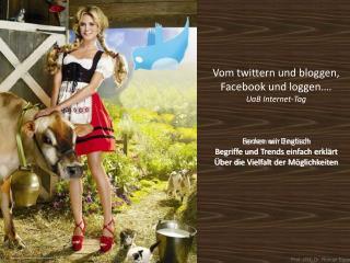 Vom twittern und bloggen, Facebook und loggen . UaB Internet-Tag    Reden wir Deutsch Begriffe und Trends einfach erkl r