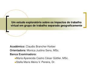 Acadêmico:  Claudio Brancher Kerber Orientadora:  Monica Justino Sens, MSc. Banca Examinadora: